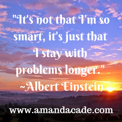 It's not that I'm so smart, it's just that I stay with problems longer. _Albert Einstein
